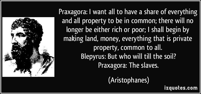 Socialism quote-praxagora-i-want-all-to-have-a-share-of-everything-and-all-property-to-be-in-common-there-will-no-aristophanes-207326