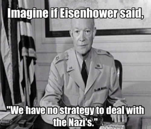 Obama terrorism no strategy Eisenhower had one