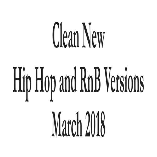 Clean Hip Hop and RnB March 2018 For DJs ONLY