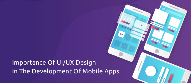 Importance Of Ui Ux Design In The Development Of Mobile Apps