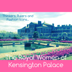 Touring Kensington Palace, London – The Home of Iconic Royal Women