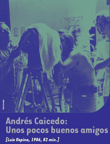 Andrés Caicedo: Unos pocos buenos amigos (Reseña)