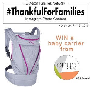 To win this baby carrier follow @borntobeadventurous and @onyababy on Instagram, make a comment and post a photo with the tags #OutdoorFamilies and #ThankfulforFamilies