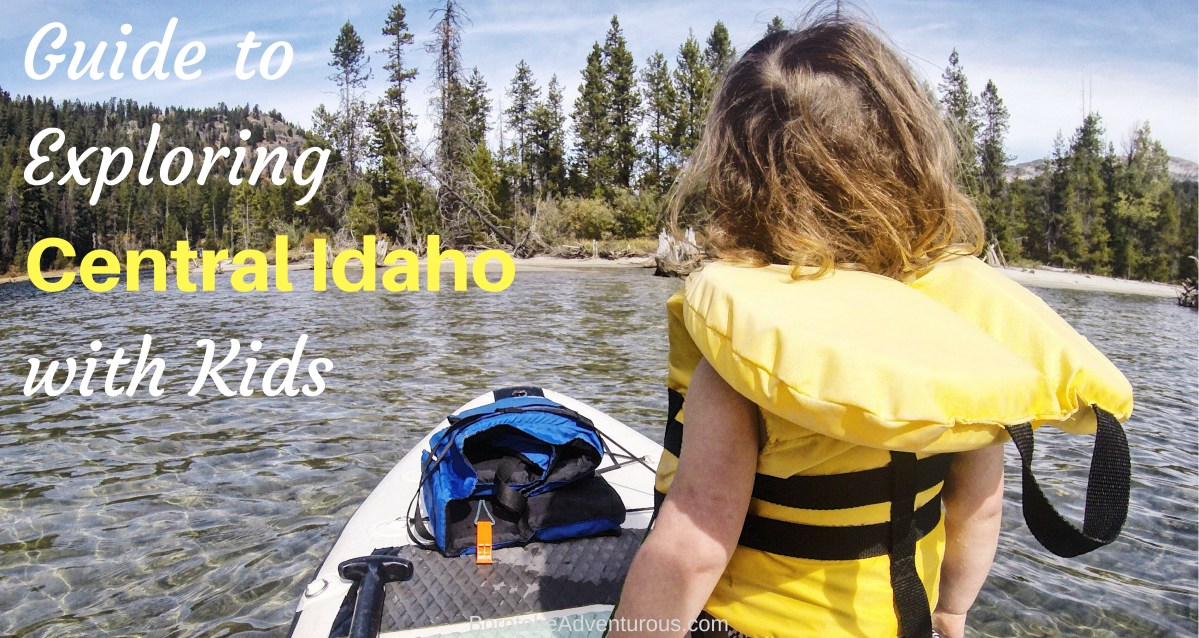 Guide to Exploring Central Idaho with Kids: Hot Springs,  Biking and Paddling