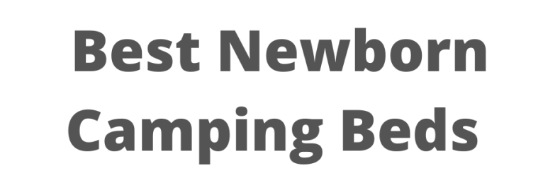 Best Newborn Camping Beds