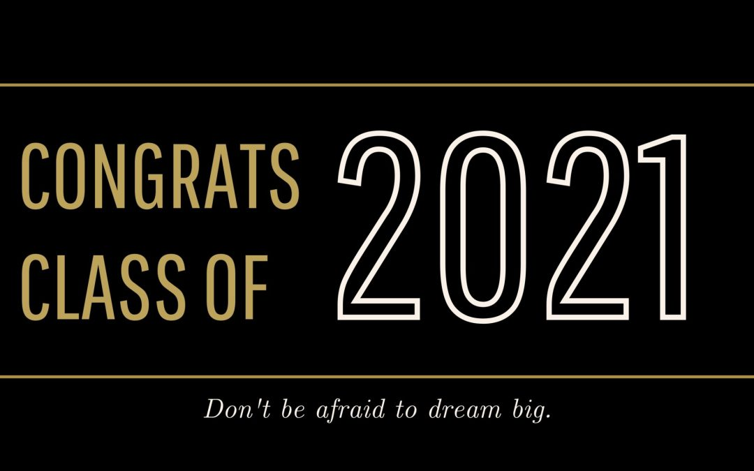 To the Class of 2021: Congratulations and Welcome!