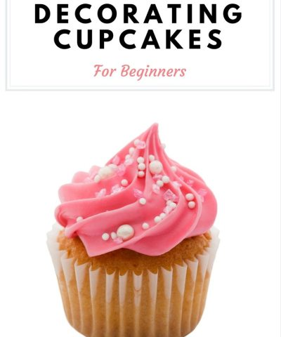 Ultimate Guide To Decorating Cupcakes For Beginners