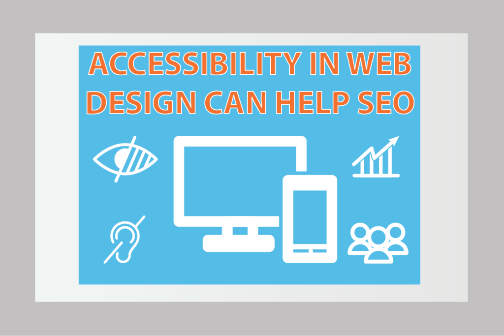 Accessibility in web design can help SEO