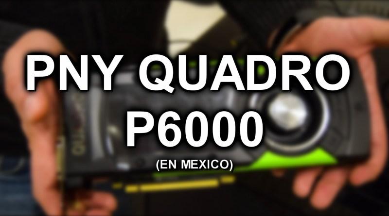 PNY-Quadro-P6000-Mexico