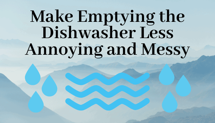 Make Emptying the Dishwasher Less Annoying And Messy