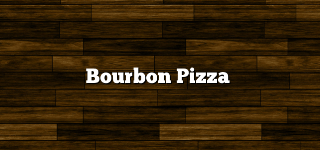 Bourbon Pizza