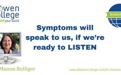 Symptoms will speak to us, if we're ready to LISTEN