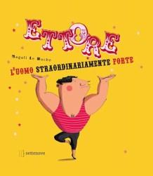 """""""Ettore, l'uomo straordinariamente forte"""" - Le Huche. Casa Editrice Settenove"""