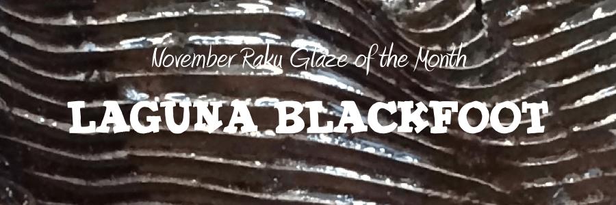 Laguna Blackfoot: November Raku Glaze of the Month