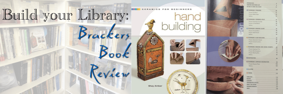 Build your Library! Brackers Book Review: Hand Building by Shay Amber