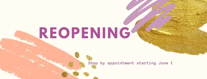 Reopening Showroom: Shop by Appointment starts June 1st