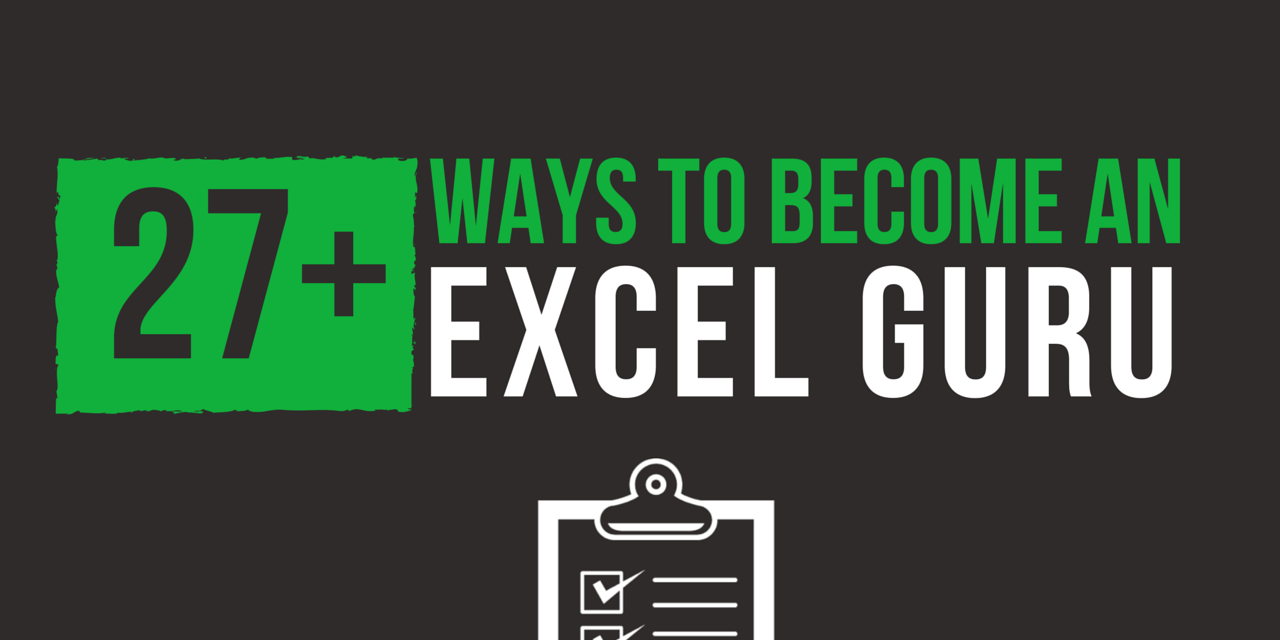 27+ Ways to Teach Yourself How to Become the Excel Guru Everybody Relies On