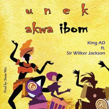King Ad Ft. Sir Wilker Jackson - Unek Akwa Ibom