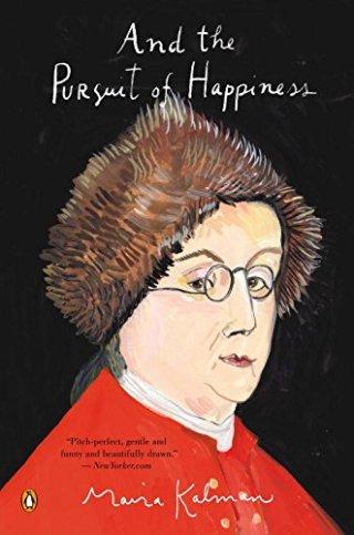 And The Pursuit of Happiness: Maira Kalman Illustrates Democracy