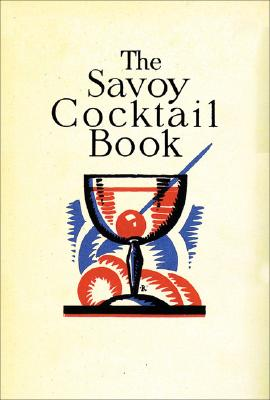 Savoy Cocktail Book: Retro Recipes for Drinks from the 1920s-1930s