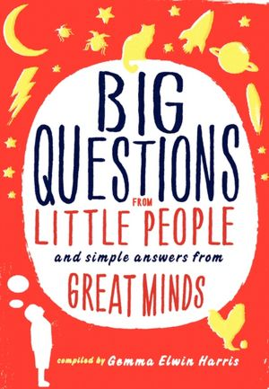 Scientists and Philosophers Answer Kids' Most Pressing Questions About How the World Works