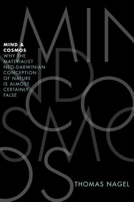 Mind and Cosmos: Philosopher Thomas Nagel's Brave Critique of Scientific Reductionism