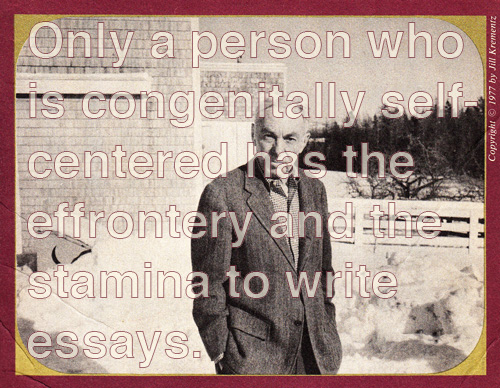 e b white on the art of the essay and why egotism is essential  more so than any other writing form white argues the essay requires a unique commitment to truth and discipline