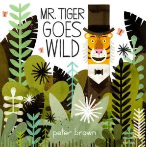 Mr. Tiger Goes Wild: A Charming Modern-Day Fable about Authenticity and Acceptance
