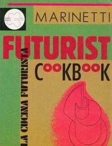 The Futurist Cookbook: 11 Rules for a Perfect Meal and an Anti-Pasta Manifesto circa 1932