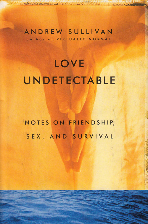 Love Undetectable: Andrew Sullivan on Why Friendship Is a Greater Gift Than Romantic Love
