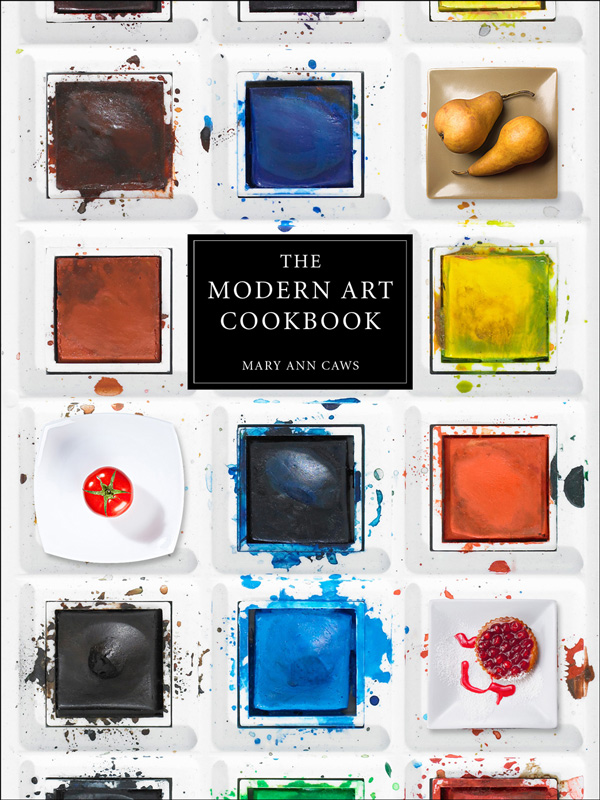 The Modern Art Cookbook: Recipes and Food-Inspired Treasures from the Twentieth Century's Greatest Creative Icons