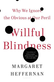Why We Ignore the Obvious: The Psychology of Willful Blindness