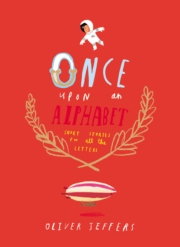 Once Upon an Alphabet: Oliver Jeffers's Imaginative Illustrated Stories for the Letters