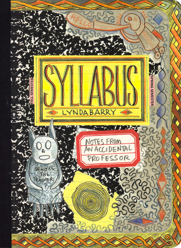 Lynda Barry's Illustrated Field Guide to Keeping a Visual Diary and Cultivating a Capacity for Creative Observation