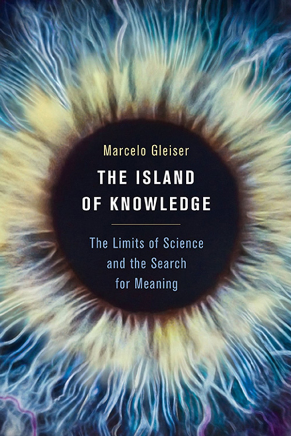 The Island of Knowledge: How to Live with Mystery in a Culture Obsessed with Certainty and Definitive Answers