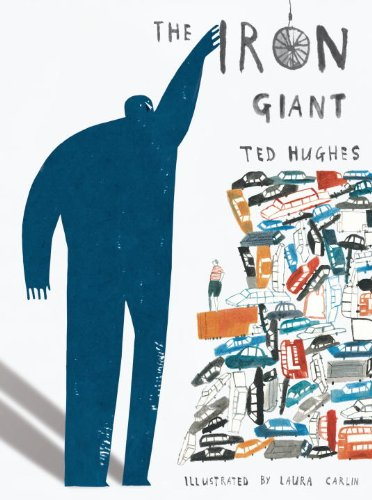 The Iron Giant: The 1968 Classic Celebrating Humanity's Capacity for Harmony, Reimagined in Gorgeous Illustrations by Artist Laura Carlin
