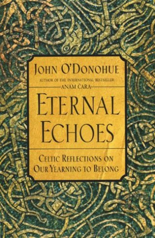Eternal Echoes: Irish Poet and Philosopher John O'Donohue on Belonging and How Our Restlessness Fuels Our Creativity