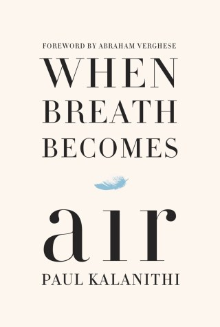 When Breath Becomes Air: A Young Neurosurgeon Examines the Meaning of Life as He Faces His Death