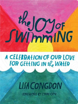 The Joy of Swimming: An Illustrated Celebration of the Water as a Medium of Bodily, Mental, and Spiritual Movement