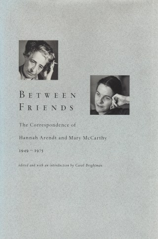 Mary McCarthy on Love and Hannah Arendt's Advice to Her on the Dangerous Delusion That We Can Change the People We Love