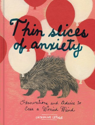 Thin Slices of Anxiety: An Illustrated Meditation on What It's Like to Live Enslaved by Worry and How to Break Free