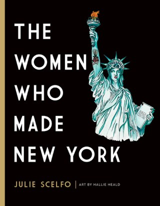 The Women Who Made New York: Restoring the Rightful Ratio of Remembrance
