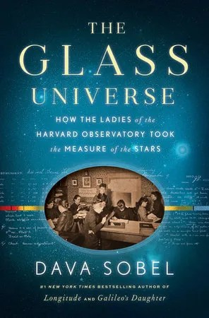 The Glass Universe: How Harvard's Unsung Female Astronomers Revolutionized Our Understanding of the Cosmos Decades Before Women Could Vote