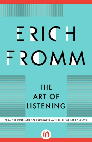 Erich Fromm's 6 Rules of Listening: The Great Humanistic Philosopher and Psychologist on the Art of Unselfish Understanding