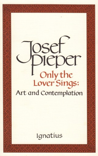 thoughts music only lover sings josef pieper From the philosopher josef pieper, in his great little book only the lover sings: art and contemplation, a gift to me from the covenant school:man's ability to see is in decline.