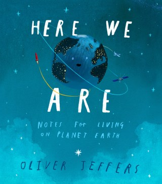 Here We Are: Oliver Jeffers's Warm Illustrated Field Guide to Living Together on Our Pale Blue Dot