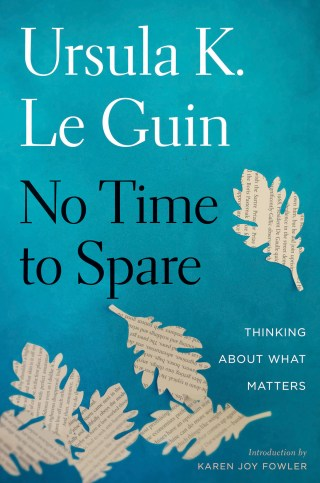 "Ursula K. Le Guin on ""Spare Time,"" What It Means to Be a Working Artist, and the Vital Difference Between Being Busy with Doing and Being Occupied with Living"
