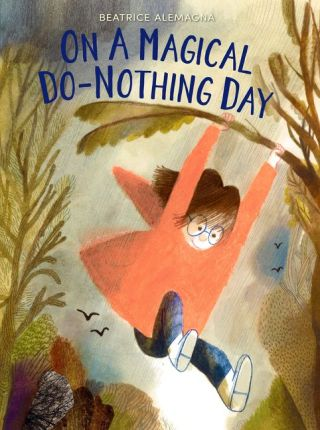 On a Magical Do-Nothing Day: A Lovely Illustrated Ode to the Nourishment of Nature and the Art of Solitude in the Age of Screens