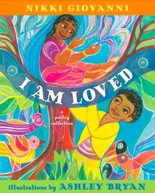 I Am Loved: Nikki Giovanni's Poems for Kids, Selected and Illustrated by Beloved Nonagenarian Artist Ashley Bryan