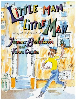 Little Man, Little Man: James Baldwin's Only Children's Book, Celebrating the Art of Seeing and Black Children's Self-Esteem